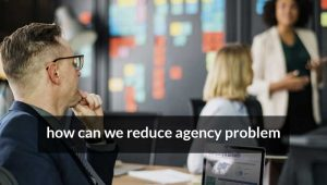 How can we reduce agency problem