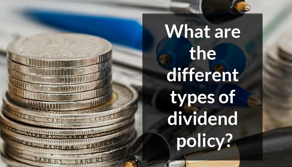 What are the different types of dividend policy?
